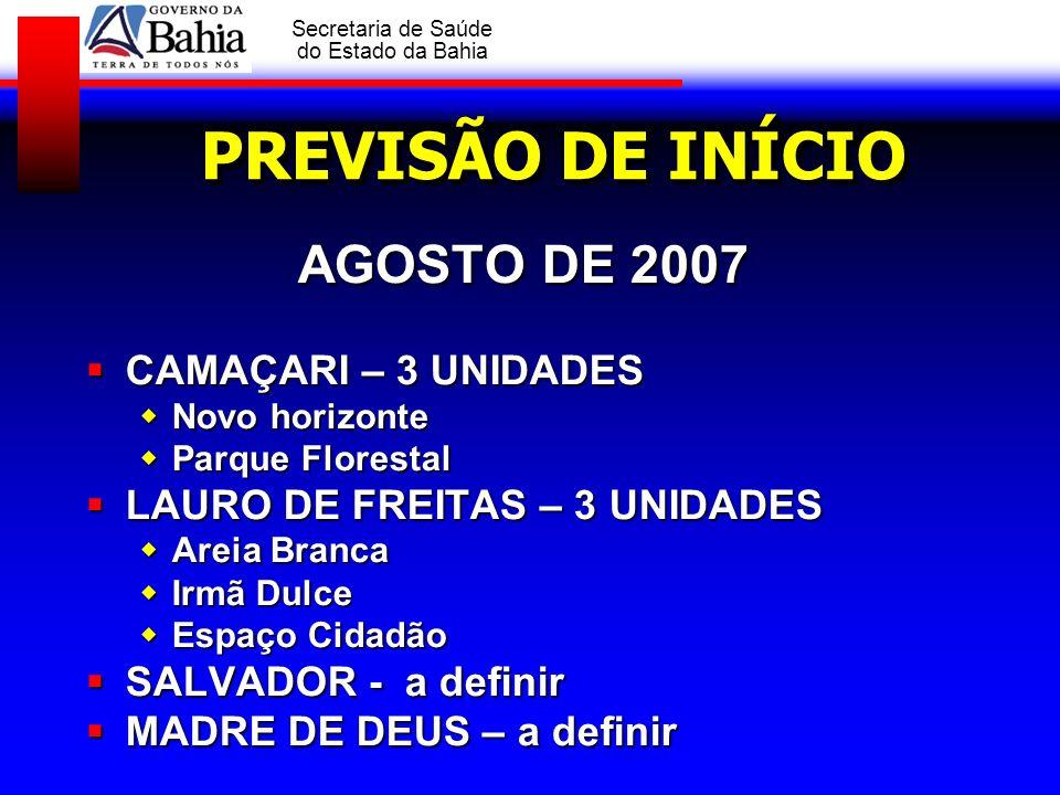 PREVISÃO DE INÍCIO AGOSTO DE 2007 CAMAÇARI – 3 UNIDADES