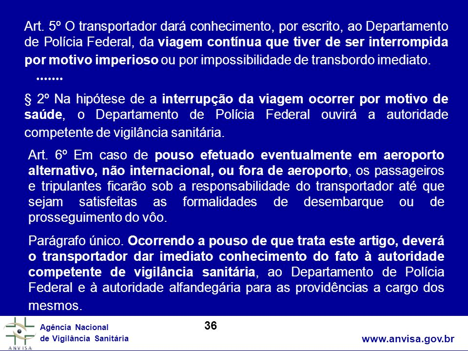 Art. 5º O transportador dará conhecimento, por escrito, ao Departamento de Polícia Federal, da viagem contínua que tiver de ser interrompida por motivo imperioso ou por impossibilidade de transbordo imediato.