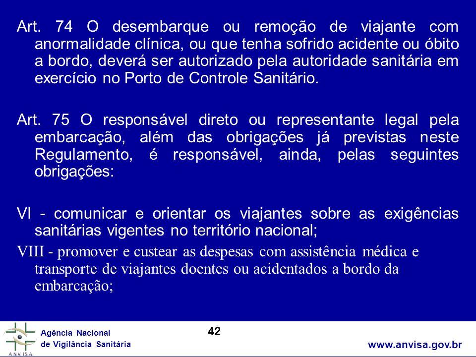 Art. 74 O desembarque ou remoção de viajante com anormalidade clínica, ou que tenha sofrido acidente ou óbito a bordo, deverá ser autorizado pela autoridade sanitária em exercício no Porto de Controle Sanitário.