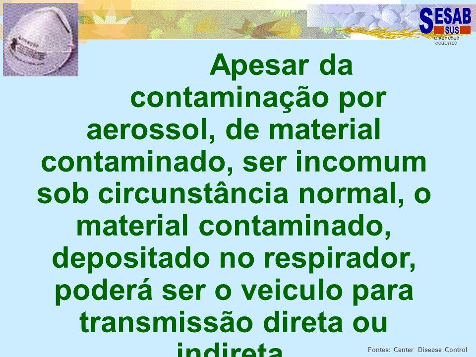 Apesar da contaminação por aerossol, de material contaminado, ser incomum sob circunstância normal, o material contaminado, depositado no respirador, poderá ser o veiculo para transmissão direta ou indireta.