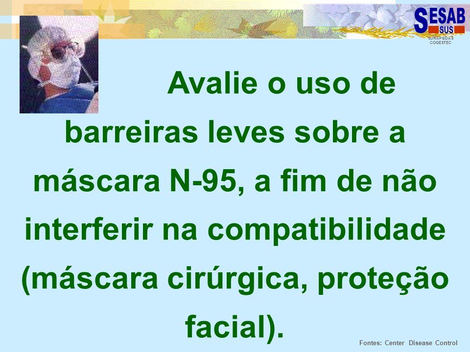 Avalie o uso de barreiras leves sobre a máscara N-95, a fim de não interferir na compatibilidade (máscara cirúrgica, proteção facial).