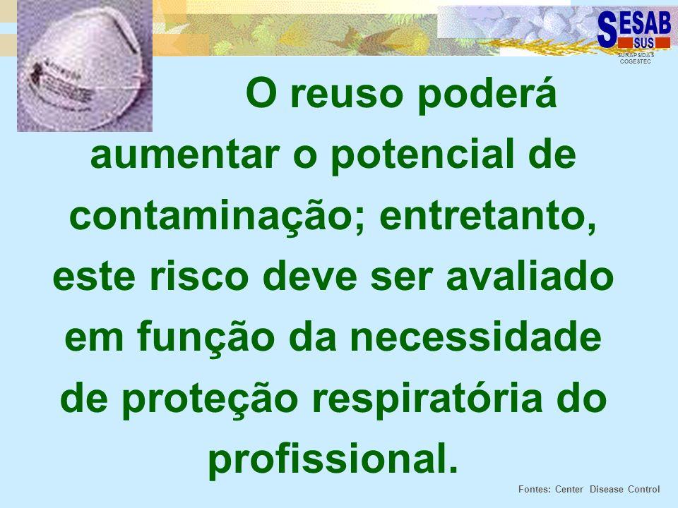 O reuso poderá aumentar o potencial de contaminação; entretanto, este risco deve ser avaliado em função da necessidade de proteção respiratória do profissional.