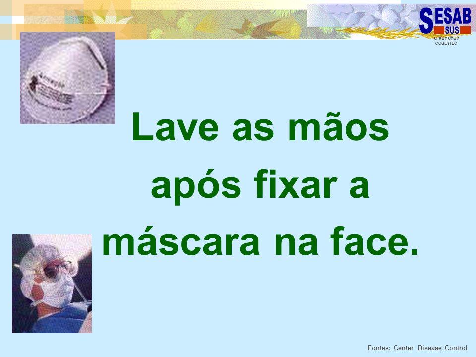 Lave as mãos após fixar a máscara na face.