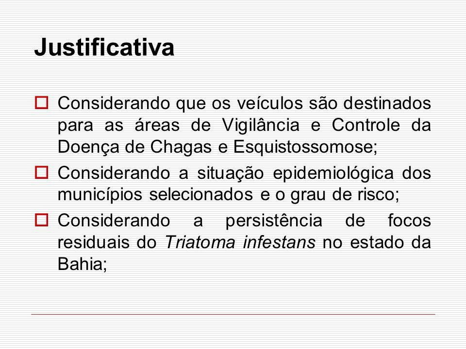 Justificativa Considerando que os veículos são destinados para as áreas de Vigilância e Controle da Doença de Chagas e Esquistossomose;