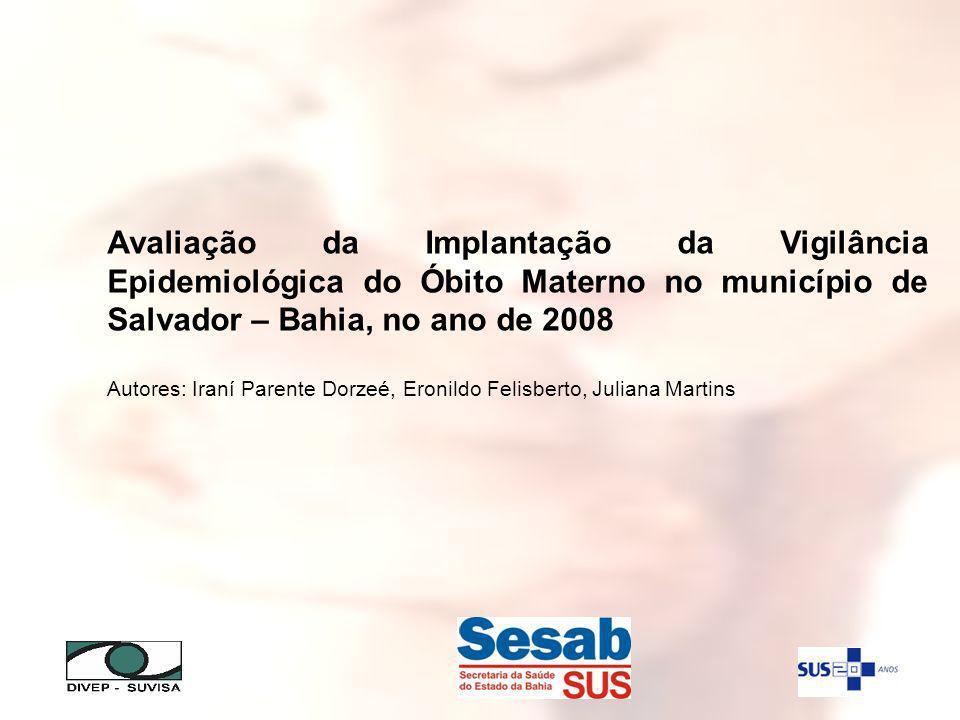 Avaliação da Implantação da Vigilância Epidemiológica do Óbito Materno no município de Salvador – Bahia, no ano de 2008