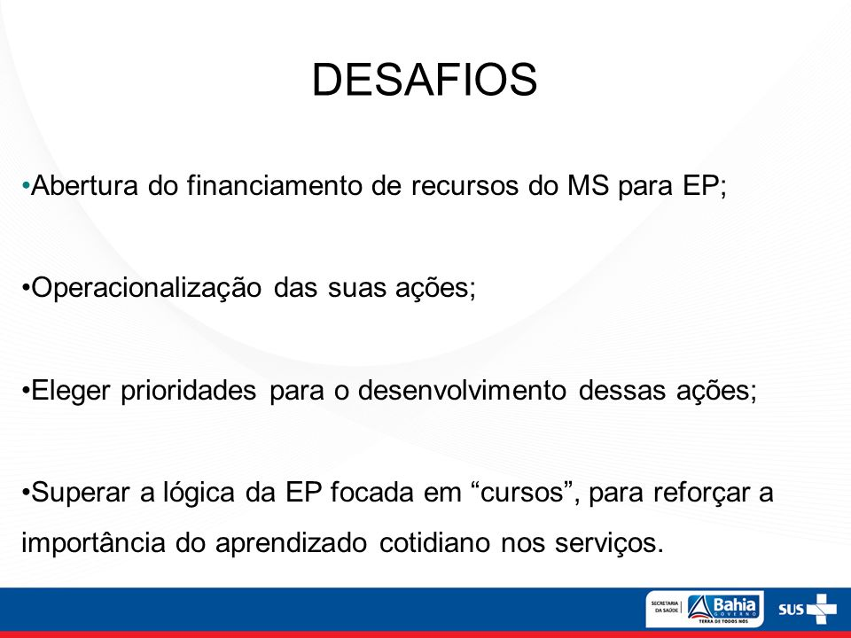 DESAFIOS Abertura do financiamento de recursos do MS para EP;