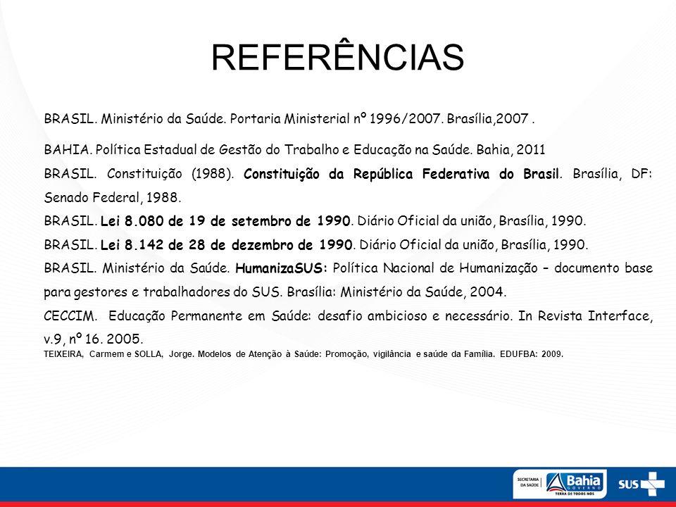 REFERÊNCIAS BRASIL. Ministério da Saúde. Portaria Ministerial nº 1996/2007. Brasília,2007 .