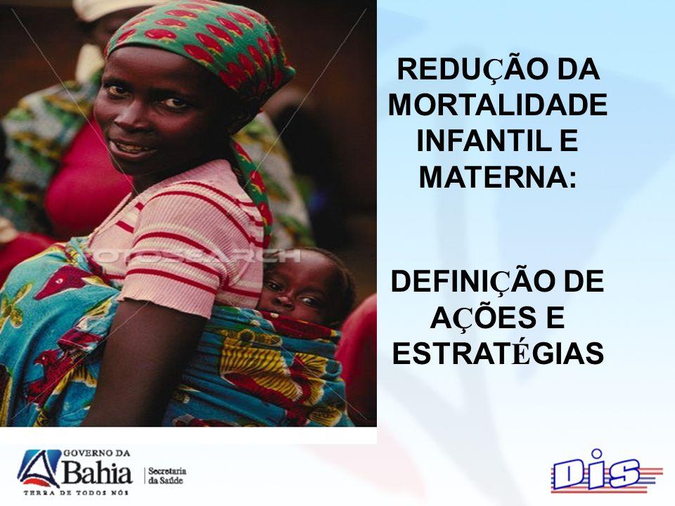 REDUÇÃO DA MORTALIDADE INFANTIL E MATERNA: