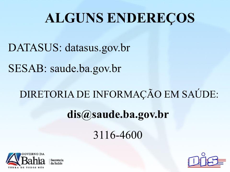 ALGUNS ENDEREÇOS DATASUS: datasus.gov.br SESAB: saude.ba.gov.br