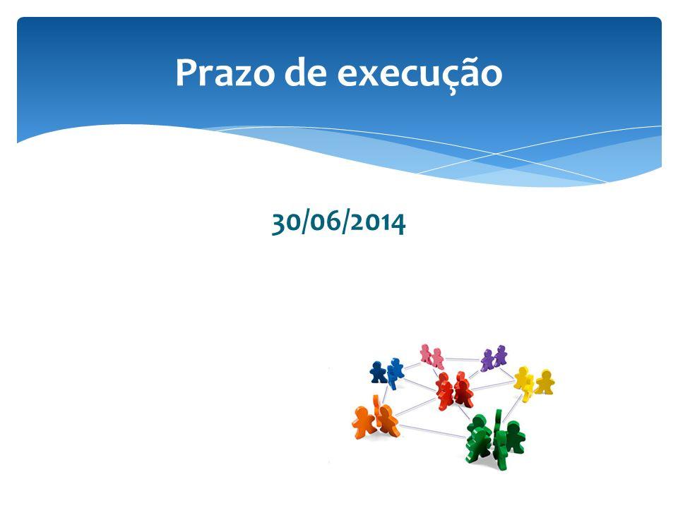 Prazo de execução 30/06/2014