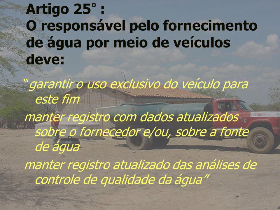 Artigo 25º : O responsável pelo fornecimento de água por meio de veículos deve: