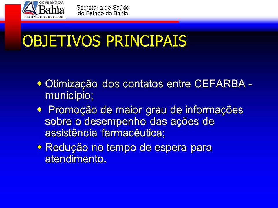 OBJETIVOS PRINCIPAIS Otimização dos contatos entre CEFARBA -município;