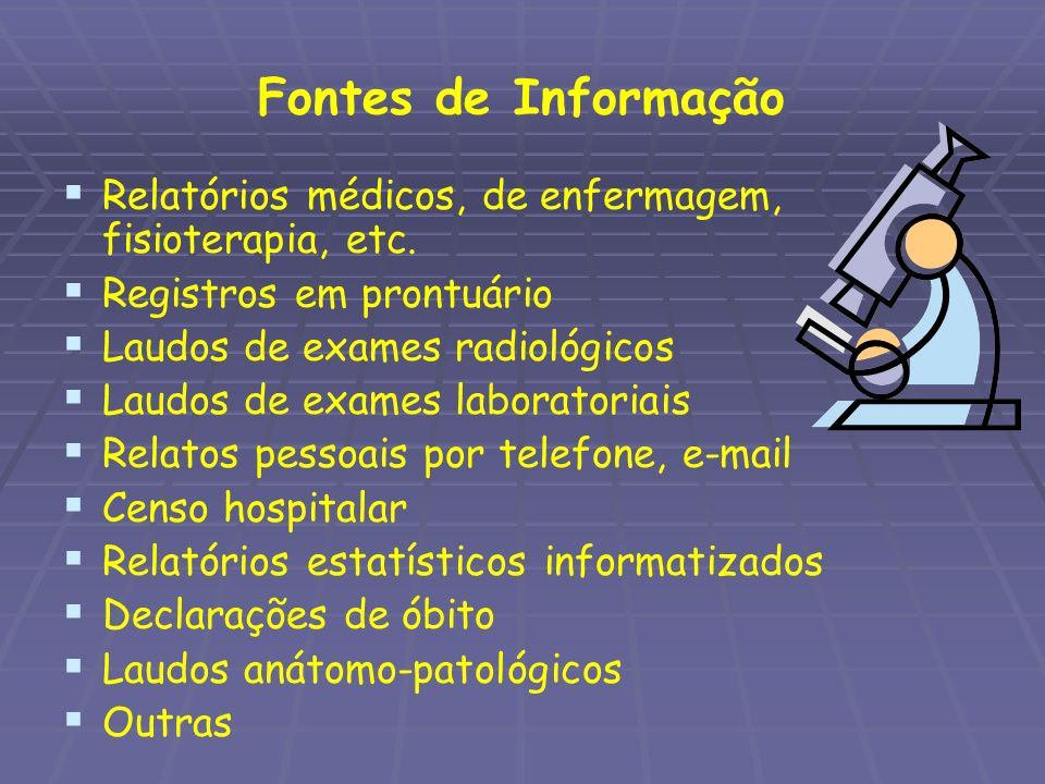 Fontes de Informação Relatórios médicos, de enfermagem, fisioterapia, etc. Registros em prontuário.