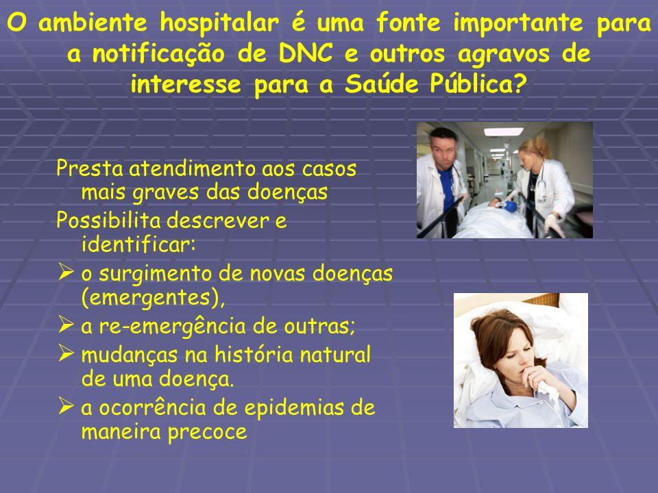 O ambiente hospitalar é uma fonte importante para a notificação de DNC e outros agravos de interesse para a Saúde Pública