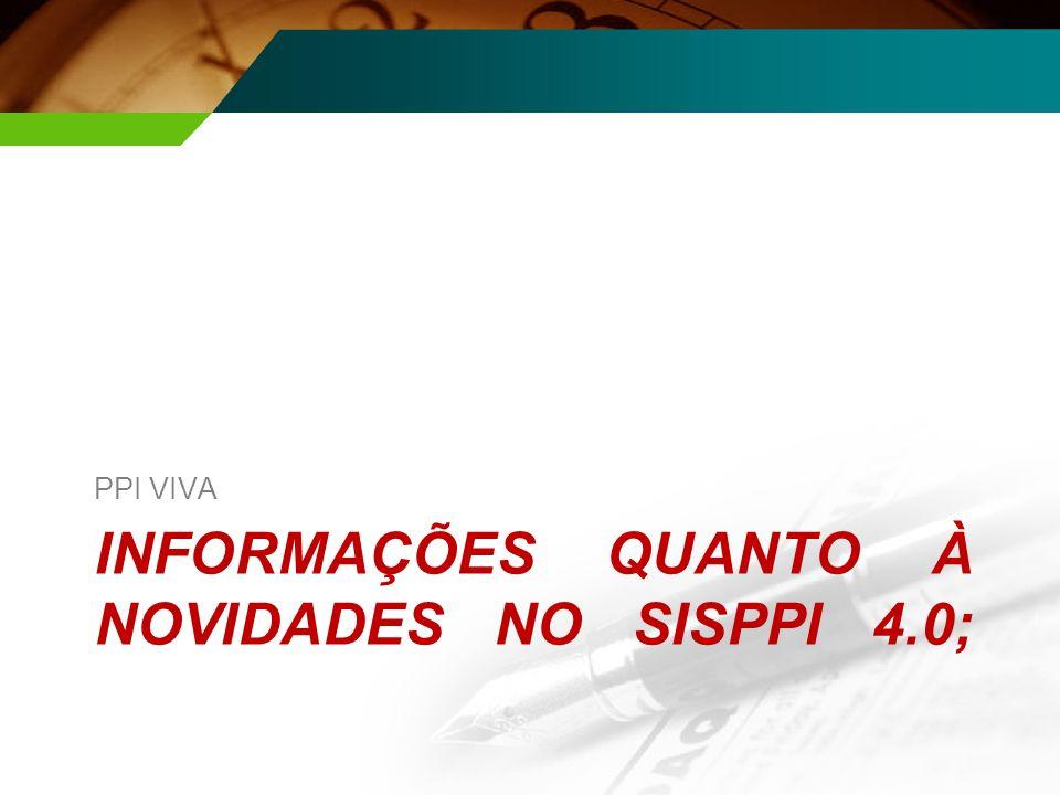 INFORMAÇÕES QUANTO À NOVIDADES NO SISPPI 4.0;