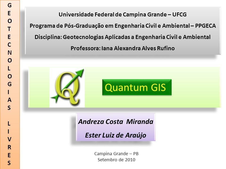 Quantum GIS Andreza Costa Miranda Ester Luiz de Araújo G E O T C N L I