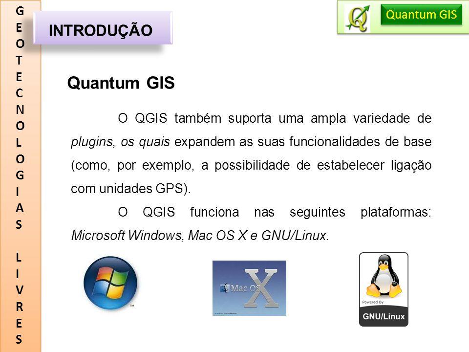 Quantum GIS INTRODUÇÃO G E O T C N L I A S V R Quantum GIS