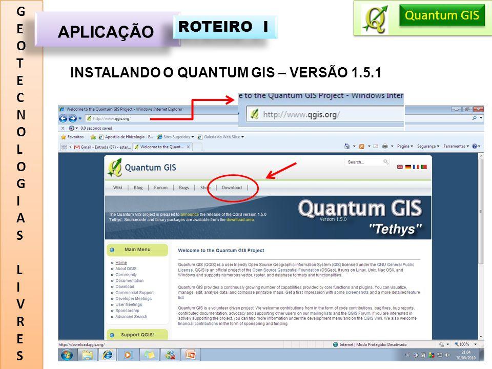 APLICAÇÃO ROTEIRO I G E O T C N L I A S V R Quantum GIS