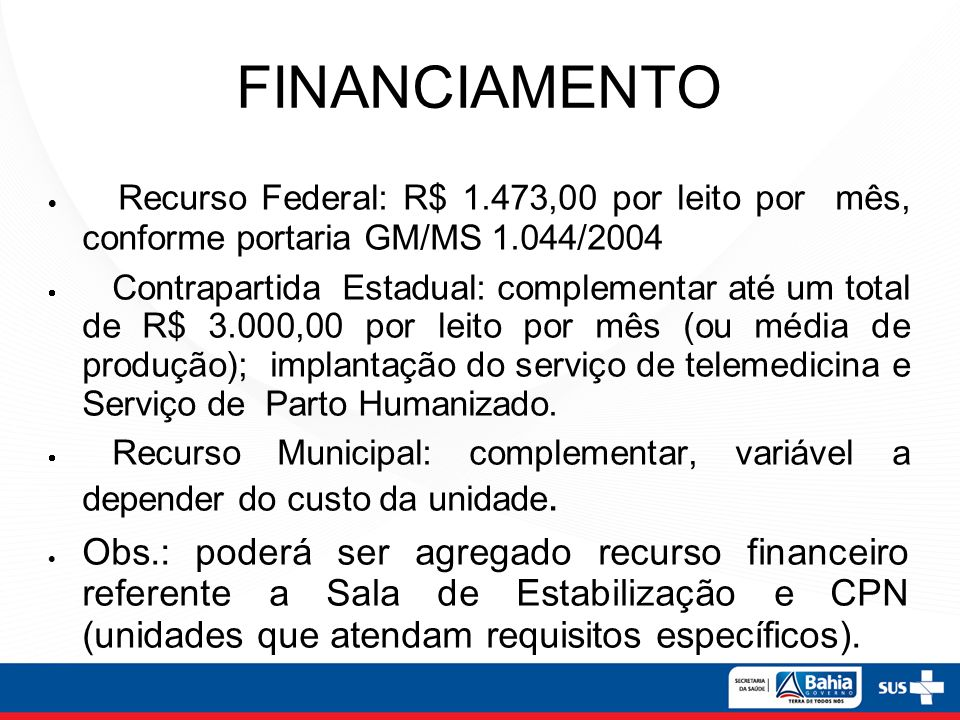 FINANCIAMENTO Recurso Federal: R$ 1.473,00 por leito por mês, conforme portaria GM/MS 1.044/2004.