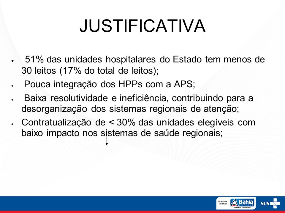 JUSTIFICATIVA 51% das unidades hospitalares do Estado tem menos de 30 leitos (17% do total de leitos);