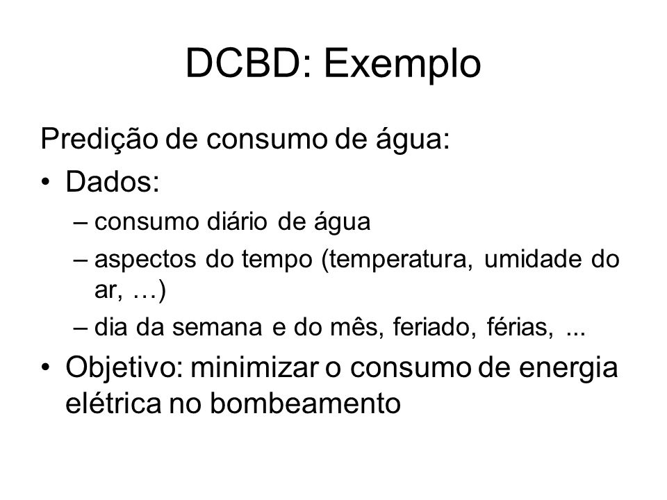 DCBD: Exemplo Predição de consumo de água: Dados: