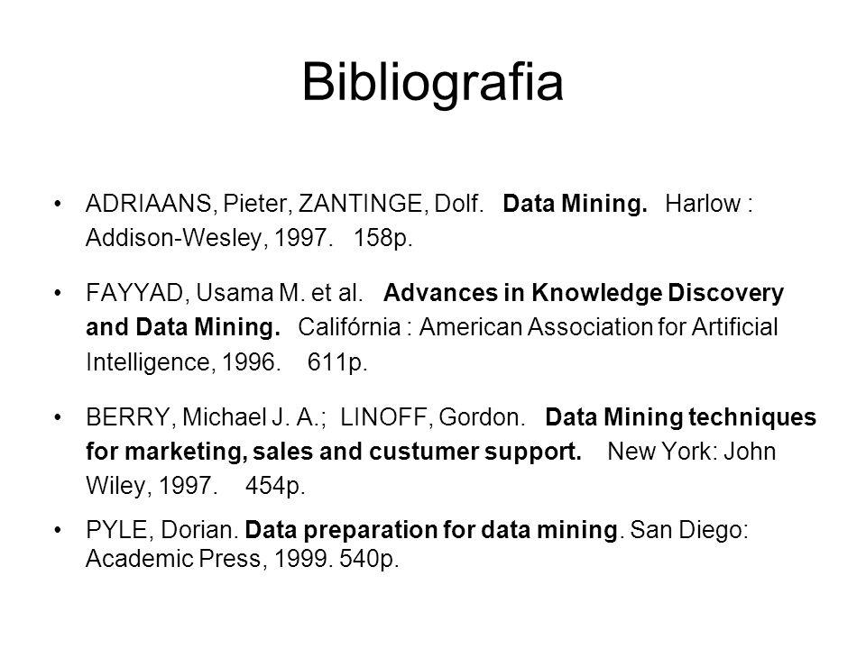 Bibliografia ADRIAANS, Pieter, ZANTINGE, Dolf. Data Mining. Harlow : Addison-Wesley, 1997. 158p.