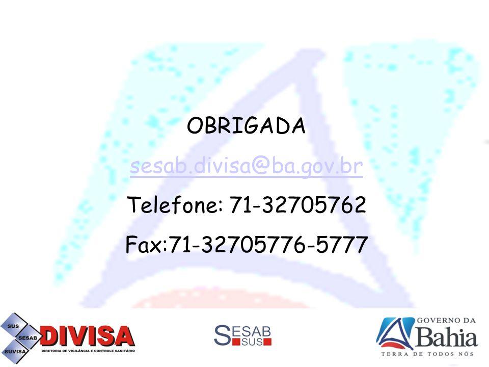 OBRIGADA sesab.divisa@ba.gov.br Telefone: 71-32705762 Fax:71-32705776-5777