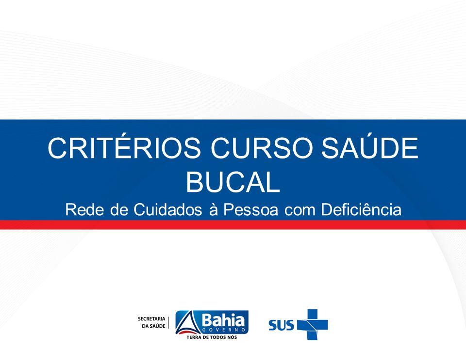 CRITÉRIOS CURSO SAÚDE BUCAL Rede de Cuidados à Pessoa com Deficiência