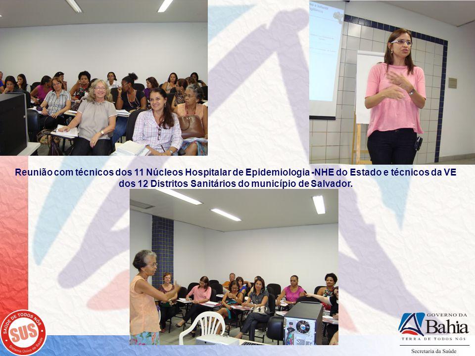 Reunião com técnicos dos 11 Núcleos Hospitalar de Epidemiologia -NHE do Estado e técnicos da VE dos 12 Distritos Sanitários do município de Salvador.