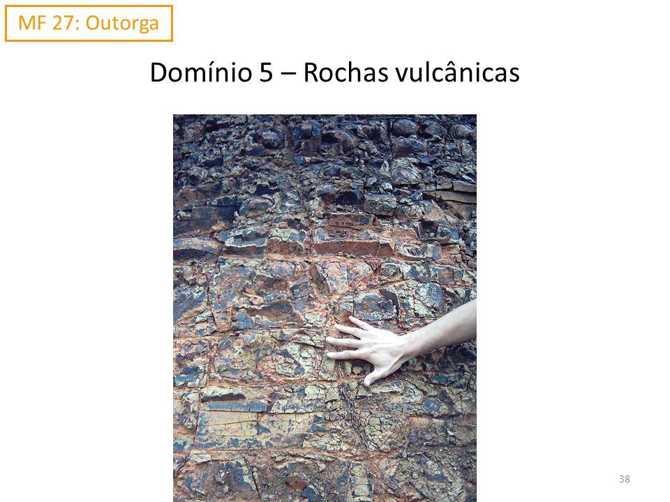 Domínio 5 – Rochas vulcânicas