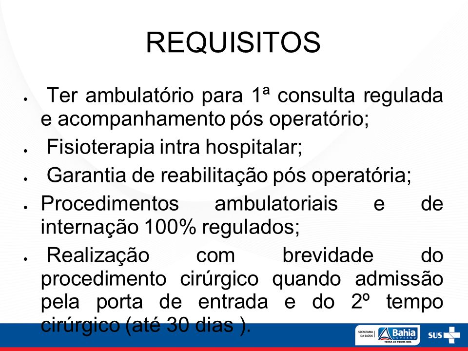 REQUISITOSTer ambulatório para 1ª consulta regulada e acompanhamento pós operatório; Fisioterapia intra hospitalar;