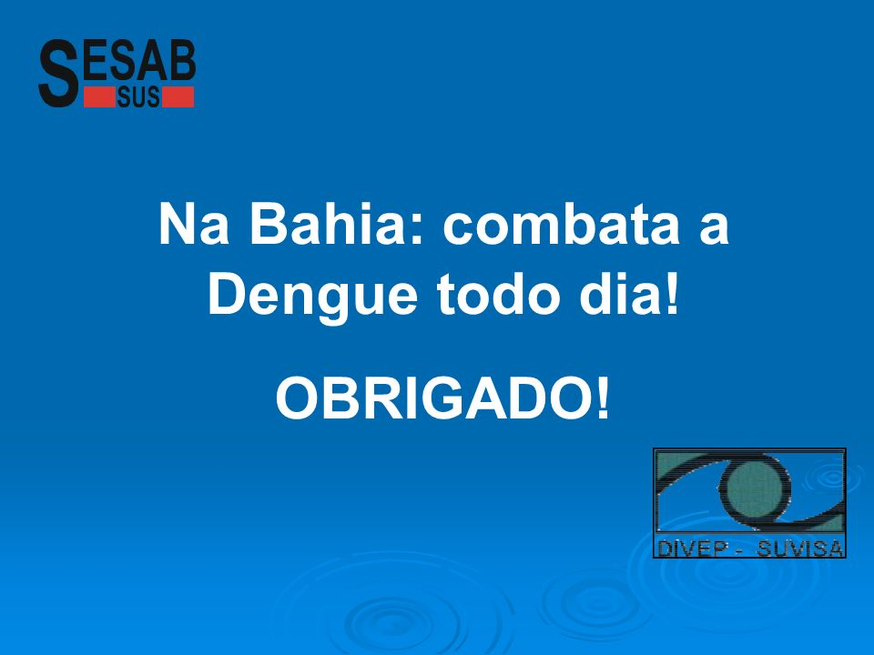 Na Bahia: combata a Dengue todo dia!