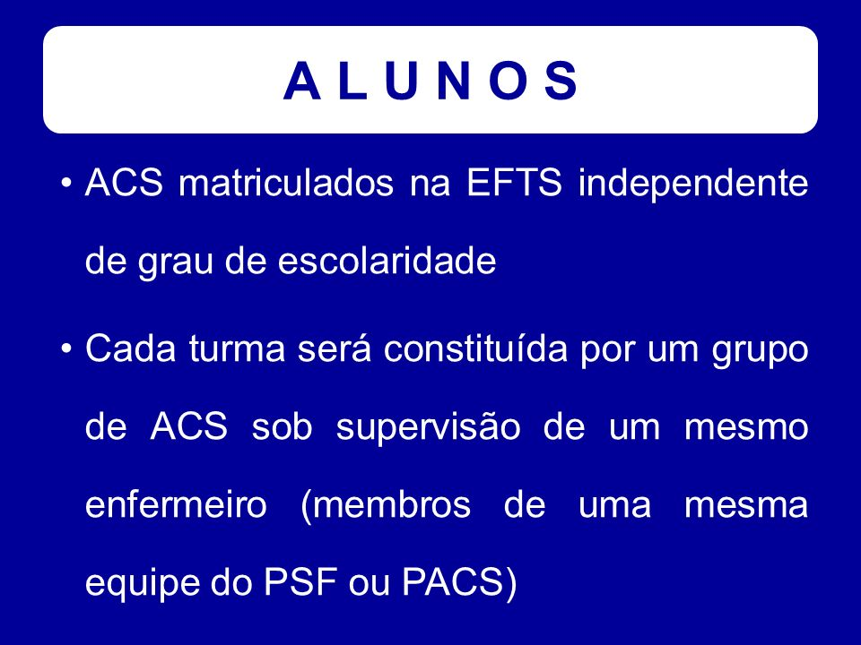 A L U N O S ACS matriculados na EFTS independente de grau de escolaridade.