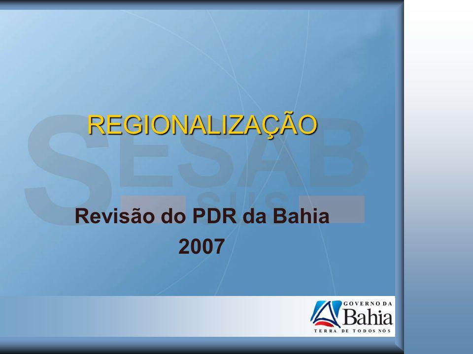 REGIONALIZAÇÃO Revisão do PDR da Bahia 2007