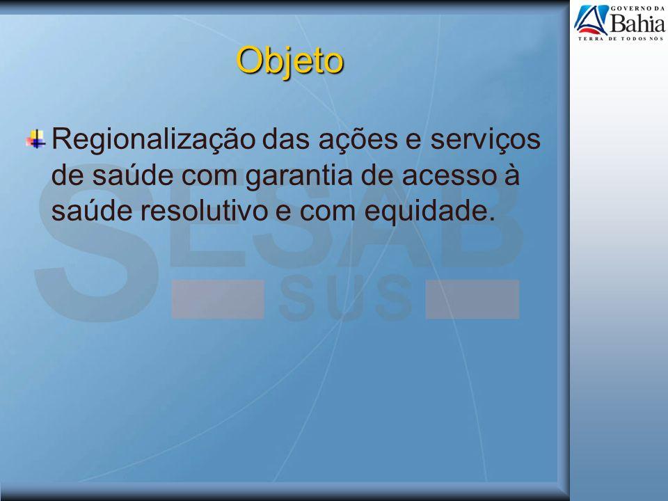 ObjetoRegionalização das ações e serviços de saúde com garantia de acesso à saúde resolutivo e com equidade.