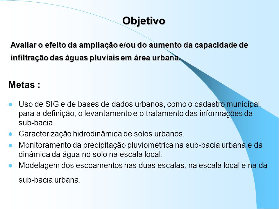 ObjetivoAvaliar o efeito da ampliação e/ou do aumento da capacidade de infiltração das águas pluviais em área urbana.