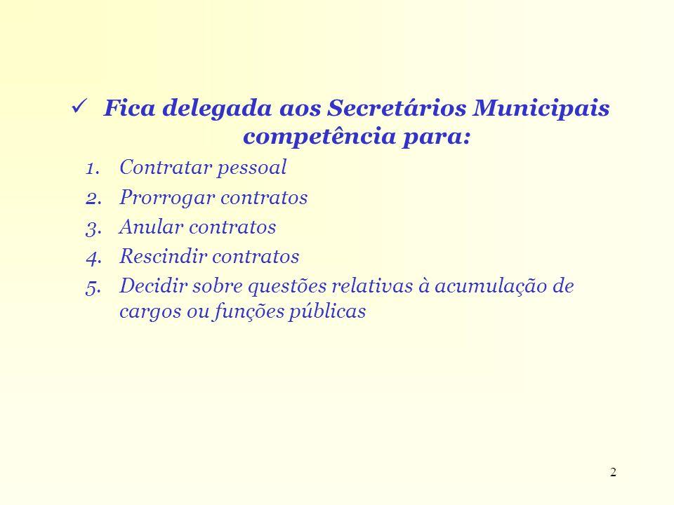 Fica delegada aos Secretários Municipais competência para: