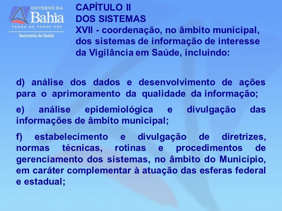 CAPÍTULO II DOS SISTEMAS. XVII - coordenação, no âmbito municipal, dos sistemas de informação de interesse da Vigilância em Saúde, incluindo: