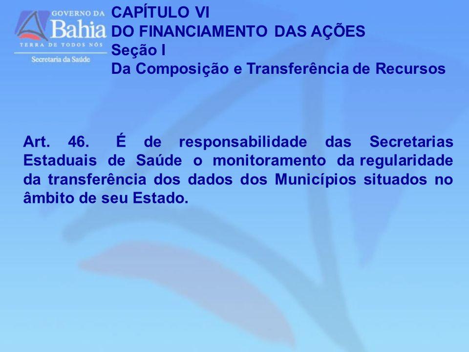 CAPÍTULO VI DO FINANCIAMENTO DAS AÇÕES. Seção I. Da Composição e Transferência de Recursos.
