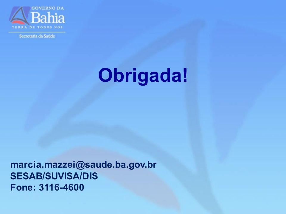 Obrigada! marcia.mazzei@saude.ba.gov.br SESAB/SUVISA/DIS