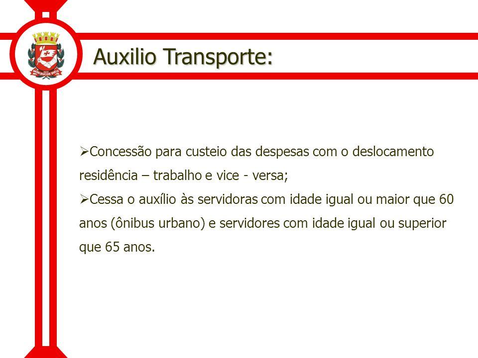 Auxilio Transporte: Concessão para custeio das despesas com o deslocamento residência – trabalho e vice - versa;