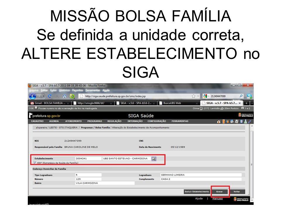 MISSÃO BOLSA FAMÍLIA Se definida a unidade correta, ALTERE ESTABELECIMENTO no SIGA