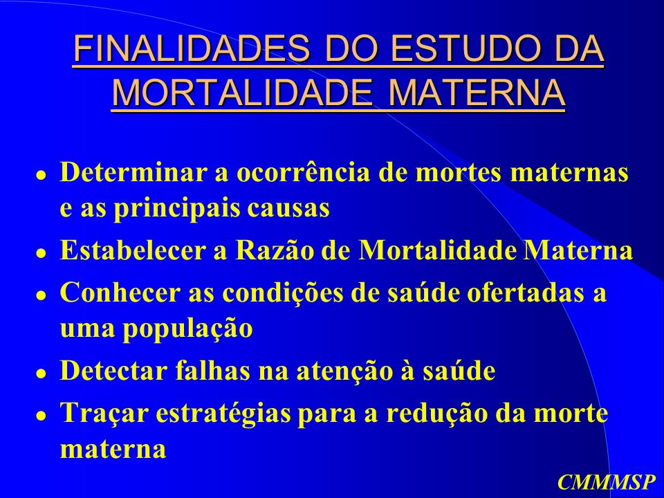 FINALIDADES DO ESTUDO DA MORTALIDADE MATERNA