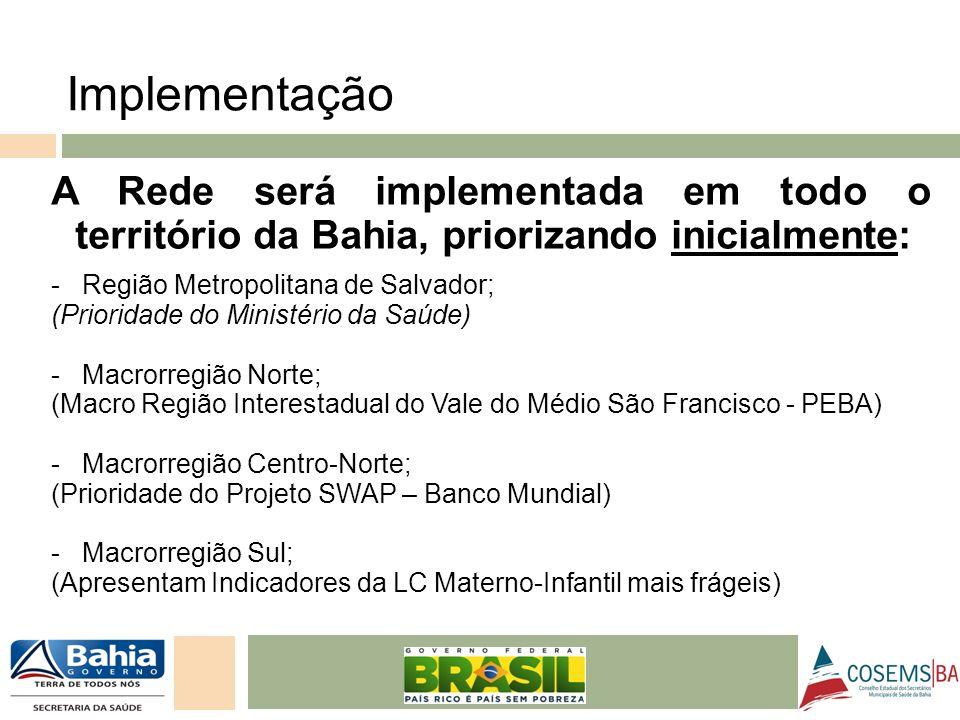 Implementação A Rede será implementada em todo o território da Bahia, priorizando inicialmente: Região Metropolitana de Salvador;