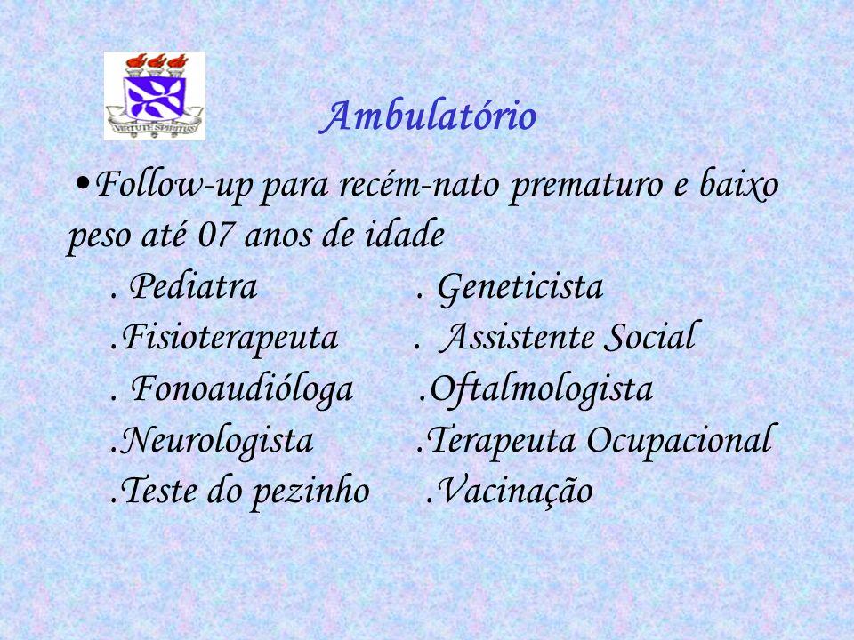 Ambulatório Follow-up para recém-nato prematuro e baixo peso até 07 anos de idade. . Pediatra . Geneticista.