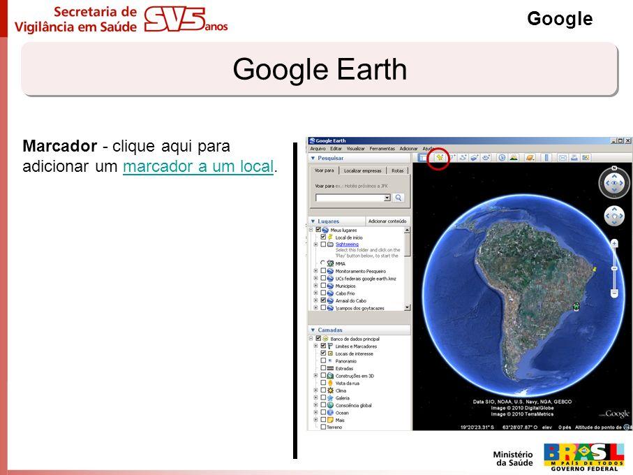 Google Google Earth Marcador - clique aqui para adicionar um marcador a um local.