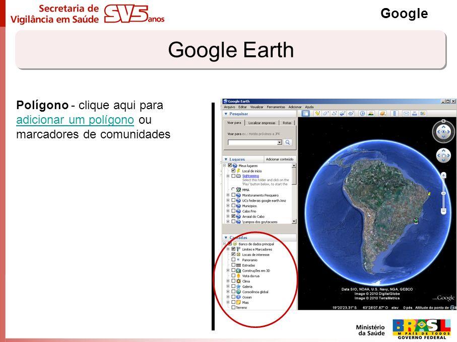 Google Google Earth Polígono - clique aqui para adicionar um polígono ou marcadores de comunidades