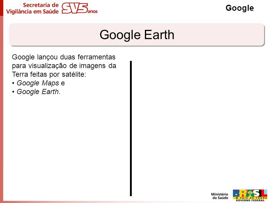 Google Google Earth. Google lançou duas ferramentas para visualização de imagens da Terra feitas por satélite: