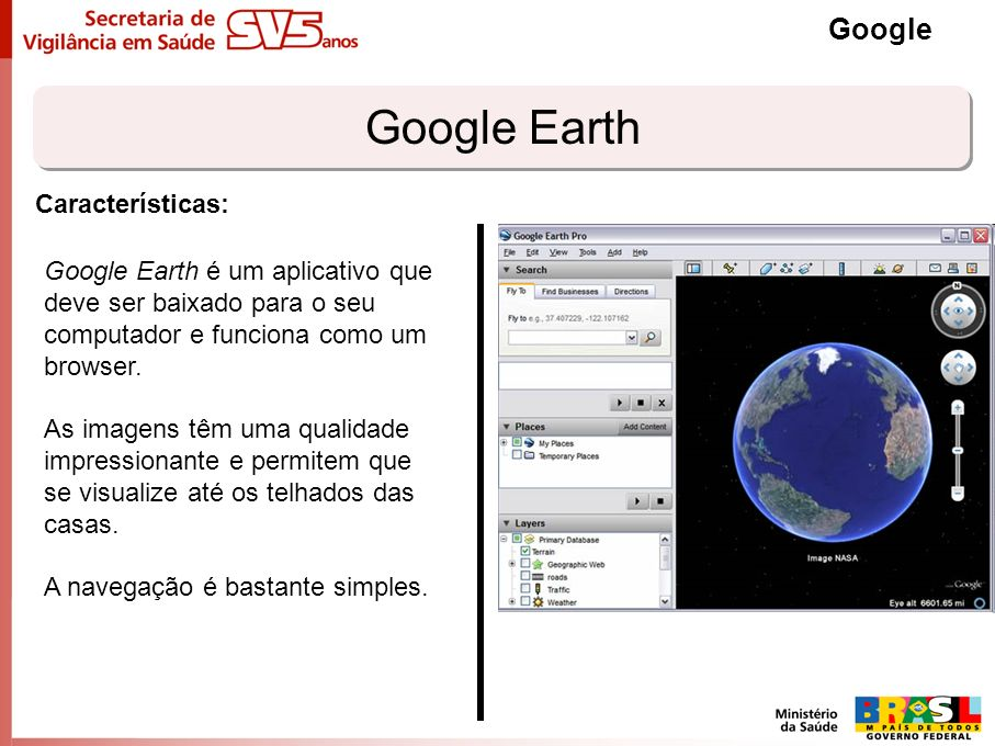 Google Earth Google Características: Google Earth é um aplicativo que