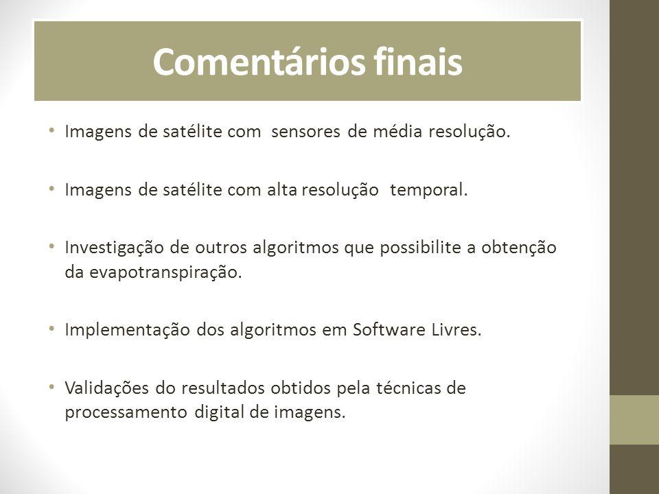 Comentários finais Imagens de satélite com sensores de média resolução. Imagens de satélite com alta resolução temporal.